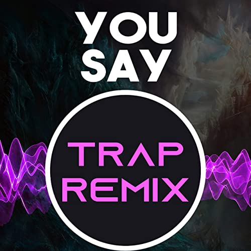 You Say (Trap Remix Homage to Lauren Daigle)