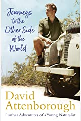 Journeys to the Other Side of the World: further adventures of a young David Attenborough Kindle Edition