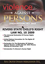 The Violence  Against Persons   (Prohibition) Act, 2015 & Rivers State Child's Right Law No, 10 2019 (English Edition)