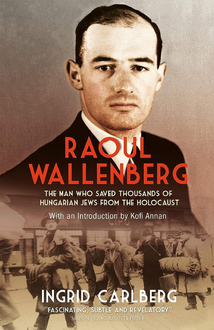 落ち込んでいるブルジョン柔和Raoul Wallenberg: The Man Who Saved Thousands of Hungarian Jews from the Holocaust (English Edition)
