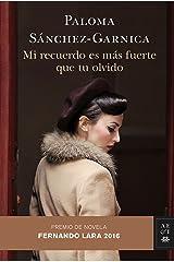 Mi recuerdo es más fuerte que tu olvido: Premio de Novela Fernando Lara 2016 (Autores Españoles e Iberoamericanos) Versión Kindle