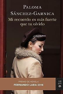 Mi recuerdo es más fuerte que tu olvido: Premio de Novela Fernando Lara 2016 (Autores Españoles e Iberoamericanos)