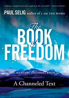 The Book of Freedom (Mastery Trilogy/Paul Selig Series 3) (English Edition)