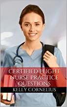 Certified Flight Nurse Review Book: Practice Questions for the Certified Flight Registered Nurse Exam (CFRN Review)