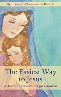 The Easiest Way to Jesus: A Marian Consecration for Children (English Edition)