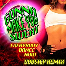 Gonna Make You Sweat (Everybody Dance Now (Dubstep Remix)