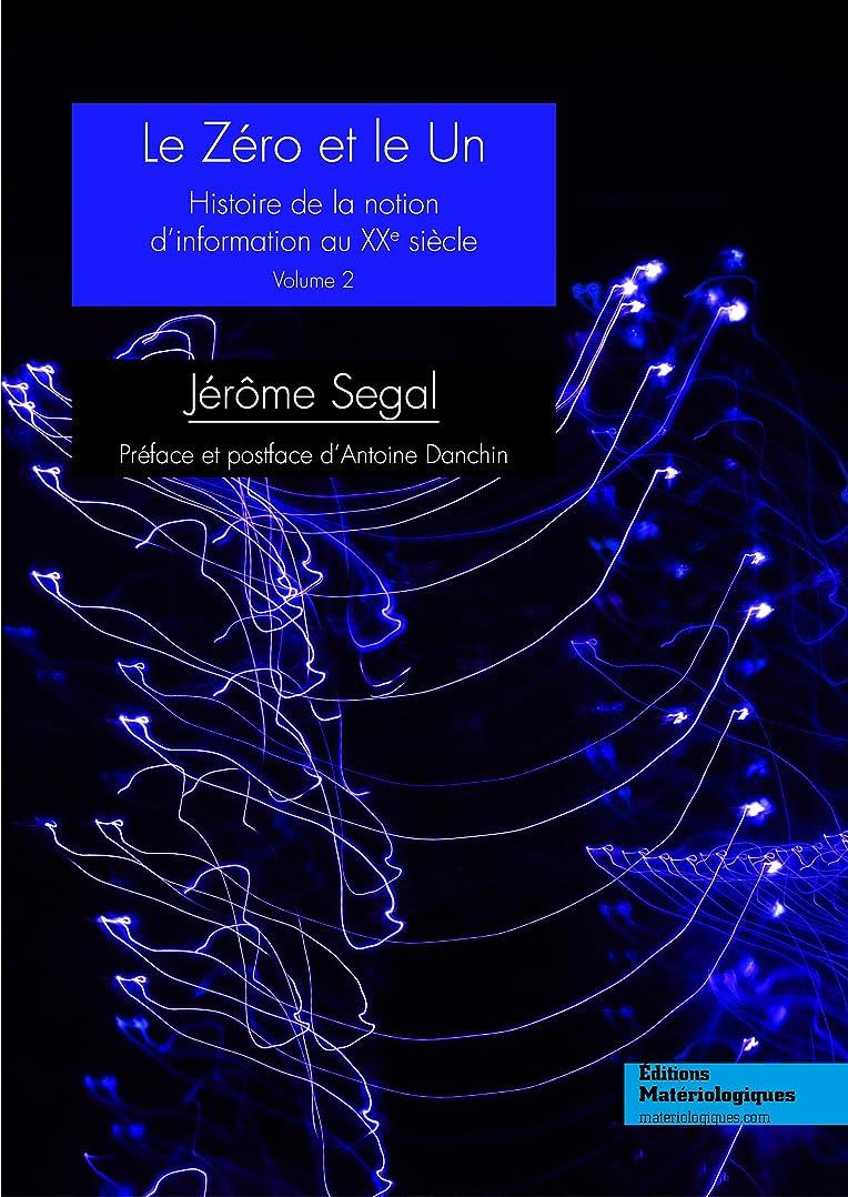 素敵な温かい非互換Le zéro et le un: Histoire de la notion d'information au XXe siècle, Vol. 2 (Sciences & Philosophie) (French Edition)