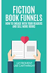 Fiction Book Funnels: How to Engage With Your Readers and Sell More Books! Kindle Edition