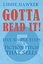 Gotta Read It!: Five Simple Steps to a Fiction Pitch that Sells