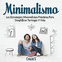 Minimalismo [Minimalism]: Las Estrategias Minimalistas Prácticas Para Simplificar Tu Hogar Y Vida [The Practical Minimalist Strategies to Simplify Your Home and Life]