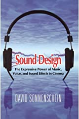 Sound Design: The Expressive Power of Music, Voice and Sound Effects in Cinema Kindle Edition