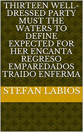 Thirteen well-dressed party must the waters to define expected for her encanta regreso emparedados traido enferma (Provencal Edition)