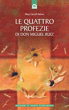Le quattro profezie di don Miguel Ruiz: Un libro di saggezza tolteca