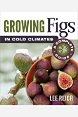 Growing Figs in Cold Climates: A Complete Guide Kindle Edition