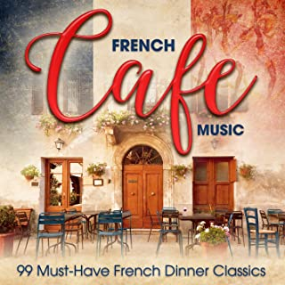 French Café Music: 99 Must-Have French Dinner Classics