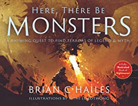 Here, There Be Monsters: A Rhyming Quest to Find Terrors of Legend & Myth