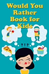 Would You Rather Book For Kids: Tons of Hilarious, Silly & Challenging Would You Rather Clean Questions and Scenarios for Boys & Girls Ages 6-12 (Would You Rather Books for Kids 2) Kindle Edition