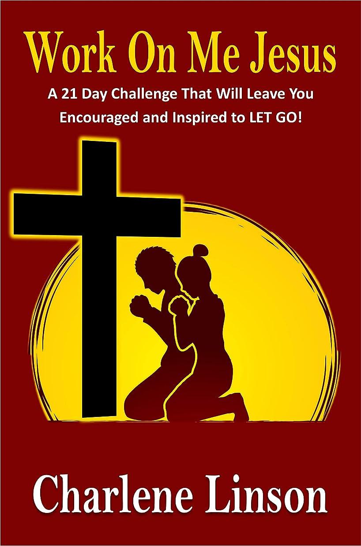 モードリンバリア大西洋Work on Me Jesus: A 21 Day Challenge That Will Leave You Encouraged and Inspired to LET GO! (English Edition)