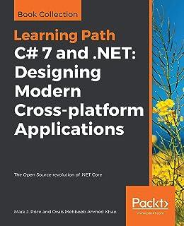C# 7 and .NET: Designing Modern Cross-platform Applications: The Open Source revolution of .NET Core