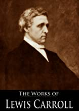 The Works of Lewis Carroll: Alice's Adventures in Wonderland, Through the Looking Glass, Phantasmagoria, The Hunting of the Snark, A Tangled Tale (5 Books With Active Table of Contents)