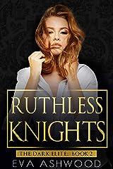 Ruthless Knights: A Dark Mafia Romance (The Dark Elite Book 2) Kindle Edition
