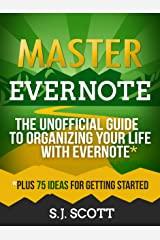 Master Evernote: The Unofficial Guide to Organizing Your Life with Evernote (Plus 75 Ideas for Getting Started) Kindle Edition