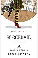 Sorceraid, Episode 4 : Le Salon de la décadence: Saison 1 : Décadence Format Kindle