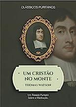 Um Cristão no Monte: Um tratado puritano sobre a meditação (Portuguese Edition)