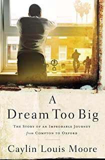 A Dream Too Big: The Story of an Improbable Journey from Compton to Oxford