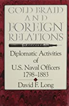 Gold Braid and Foreign Relations: Diplomatic Activities of U.S. Naval Officers, 1798-1883