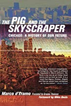 The Pig and the Skyscraper: Chicago: A History of Our Future