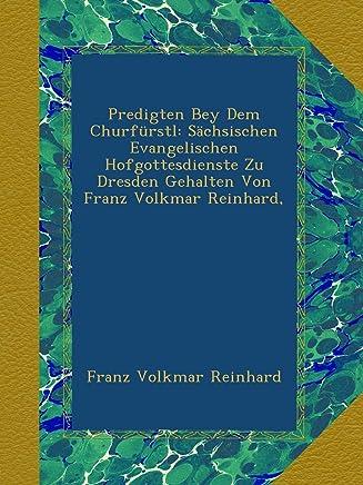 Predigten Bey Dem Churfuerstl: Saechsischen Evangelischen Hofgottesdienste Zu Dresden Gehalten Von Franz Volkmar Reinhard, [1.-18. Jahrgang, 1795-1812]