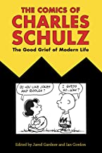 The Comics of Charles Schulz: The Good Grief of Modern Life (Critical Approaches to Comics Artists Series)