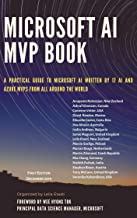 Microsoft AI MVP Book: A practical guide to Microsoft AI written by 17 AI and Azure MVPs from all around the world (Englis...