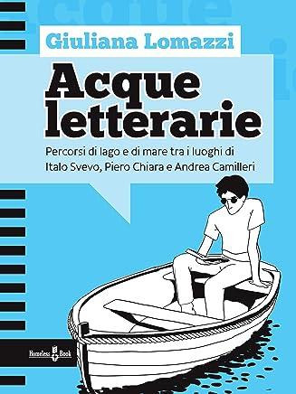 Acque letterarie: Percorsi di lago e di mare tra i luoghi di Italo Svevo, Piero Chiara e Andrea Camilleri (Focus su... Vol. 3)