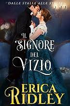 Il signore del vizio: un romanzo rosa storico (dalle stalle alle stelle Vol. 6) (Italian Edition)