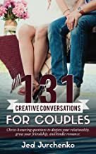 131 Creative Conversations For Couples: Christ-honoring questions to deepen your relationship, grow your friendship, and ignite romance. (Creative Conversations Series Book 1)