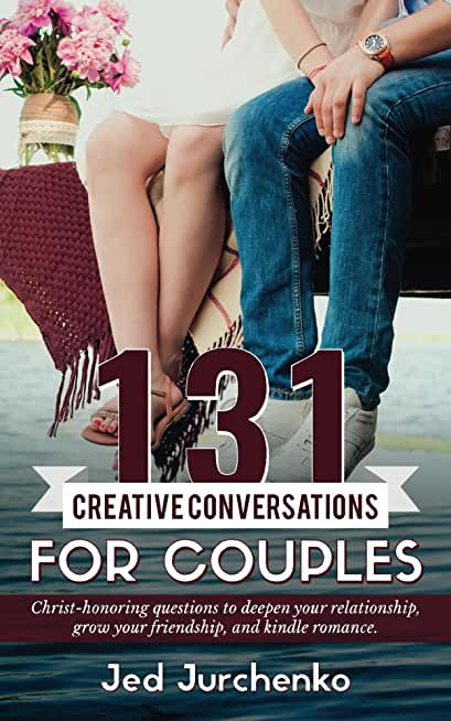 131 Creative Conversations For Couples: Christ-honoring questions to deepen your relationship, grow your friendship, and ignite romance. (Creative Conversation Starters) (English Edition)