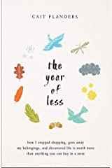 The Year of Less: How I Stopped Shopping, Gave Away My Belongings, and Discovered Life is Worth More Than Anything You Can Buy in a Store Kindle Edition
