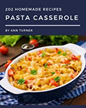 202 Homemade Pasta Casserole Recipes: Save Your Cooking Moments with Pasta Casserole Cookbook!