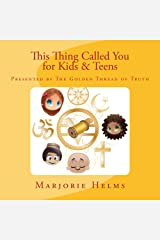 'This Thing Called You' for Kids & Teens: Based upon the work of Dr. Ernest Holmes (The Golden Thread of Truth) Kindle Edition