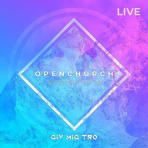 Openchurch Worship - Giv Mig Tro 2019