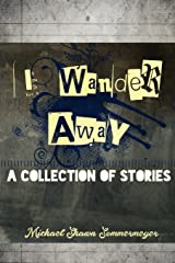 I Wander Away: A Collection of Stories Paperback