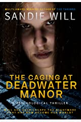 The Caging at Deadwater Manor: An Intense Story of a Young Woman Trapped in an Insane Asylum Kindle Edition
