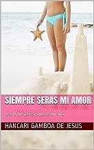 Siempre seras mi amor: pase lo que pase siempre te voy amar (amor en la isla nº 1) (Spanish Edition)