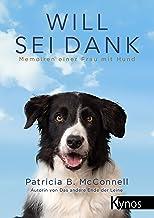 Will sei Dank: Memoiren einer Frau mit Hund (German Edition)