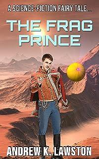 The Frag Prince: A Science-Fiction Fairy Tale