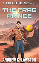 The Frag Prince: A Science-Fiction Fairy Tale (English Edition)