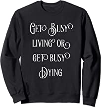 Get Busy Living Or Get Busy Dying   Fun Sweatshirt