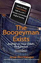 The Boogeyman Exists; And He's In Your Child's Back Pocket (2nd Edition): Internet Safety Tips & Technology Tips For Keepi...